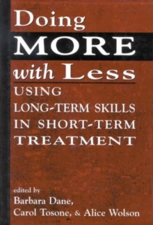 Doing More With Less : Using Long-Term Skills in Short-Term Treatment, Paperback / softback Book