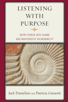 Listening with Purpose : Entry Points into Shame and Narcissistic Vulnerability, Paperback / softback Book