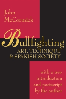 Bullfighting : Art, Technique and Spanish Society, Paperback / softback Book