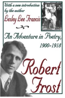 Robert Frost : An Adventure in Poetry, 1900-1918, Paperback / softback Book