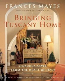 Bringing Tuscany Home : Sensuous Style From the Heart of Italy, Hardback Book