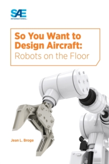 So You Want to Design Aircraft : Robots on the Floor, Paperback / softback Book
