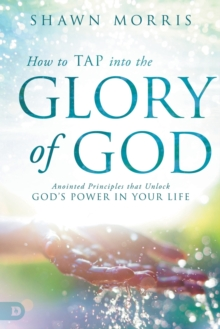 How To Tap Into The Glory Of God, Paperback / softback Book
