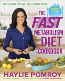 The Fast Metabolism Diet Cookbook : Eat Even More Food and Lose Even More Weight, Hardback Book