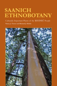 Saanich Ethnobotany : Culturally Important Plants of the Wsanec People, Paperback / softback Book