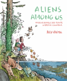 Aliens Among Us : Invasive Animals and Plants in British Columbia, Paperback / softback Book