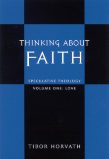 Thinking About Faith : Speculative Theology, Hardback Book