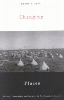 Changing Places : History, Community, and Identity in Northeastern Ontario, Paperback / softback Book