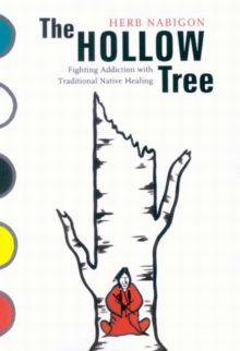 The Hollow Tree : Fighting Addiction with Traditional Native Healing Volume 49, Paperback / softback Book