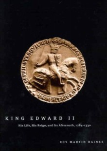 King Edward II : His Life, His Reign, and Its Aftermath, 1284-1330, Paperback / softback Book