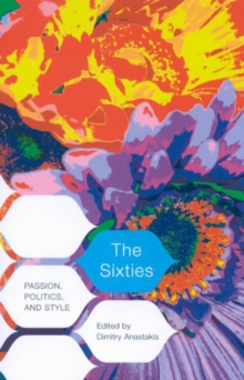 The Sixties : Passion, Politics, and Style, Paperback / softback Book