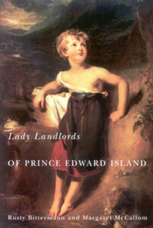 Lady Landlords of Prince Edward Island : Imperial Dreams and the Defence of Property, Paperback Book