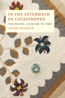 In the Aftermath of Catastrophe : Founding Judaism 70-640 Volume 2, Hardback Book