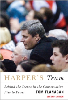 Harper's Team : Behind the Scenes in the Conservative Rise to Power, Paperback / softback Book