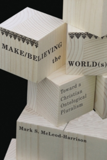 Make/Believing the World(s) : Toward a Christian Ontological Pluralism, Hardback Book