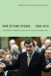 How Ottawa Spends, 2009-2010 : Economic Upheaval and Political Dysfunction, Paperback / softback Book