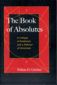 The Book of Absolutes : A Critique of Relativism and a Defence of Universals, Paperback / softback Book