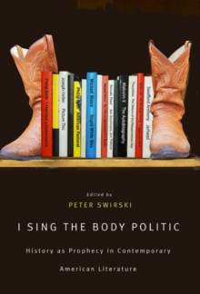 I Sing the Body Politic : History as Prophecy in Contemporary American Literature, Paperback / softback Book