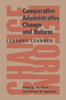 Comparative Administrative Change and Reform : Lessons Learned, Hardback Book