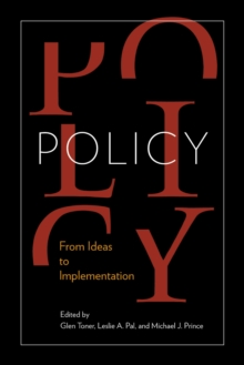 Policy : From Ideas to Implementation, In Honour of Professor G. Bruce Doern, Paperback / softback Book