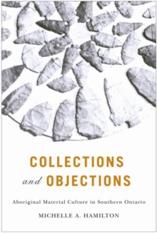 Collections and Objections : Aboriginal Material Culture in Southern Ontario, Paperback / softback Book