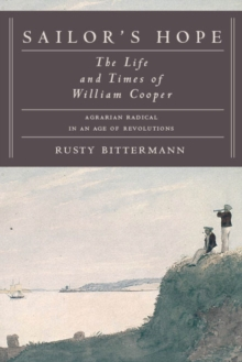 Sailor's Hope : The Life and Times of William Cooper, Agrarian Radical in an Age of Revolutions, Hardback Book