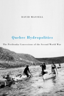 Quebec Hydropolitics : The Peribonka Concessions of the Second World War Volume 24, Paperback / softback Book