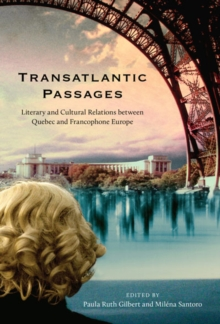 Transatlantic Passages : Literary and Cultural Relations between Quebec and Francophone Europe, Paperback / softback Book
