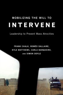 Mobilizing the Will to Intervene : Leadership to Prevent Mass Atrocities, Paperback / softback Book