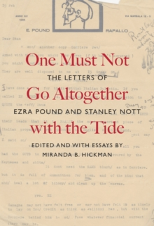 One Must Not Go Altogether with the Tide : The Letters of Ezra Pound and Stanley Nott, Hardback Book