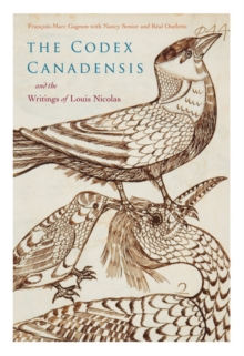 The Codex Canadensis and the Writings of Louis Nicolas : The Natural History of the New World, Histoire Naturelle des Indes Occidentales, Hardback Book