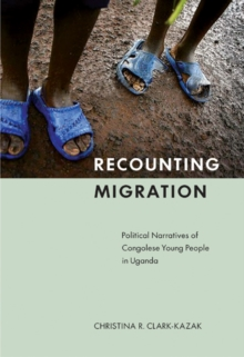 Recounting Migration : Political Narratives of Congolese Young People in Uganda, Paperback / softback Book