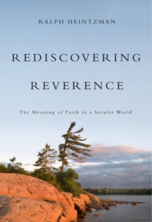 Rediscovering Reverence : The Meaning of Faith in a Secular World, Hardback Book
