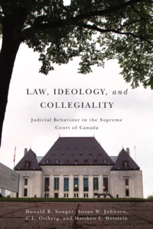 Law, Ideology, and Collegiality : Judicial Behaviour in the Supreme Court of Canada, Paperback / softback Book