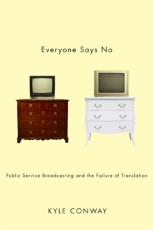 Everyone Says No : Public Service Broadcasting and the Failure of Translation, Paperback / softback Book