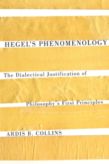 Hegel's Phenomenology : The Dialectical Justification of Philosophy's First Principles, Hardback Book