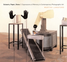 Scissors, Paper, Stone : Expressions of Memory in Contemporary Photographic Art, Paperback / softback Book