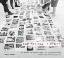 The Official Picture : The National Film Board of Canada's Still Photography Division and the Image of Canada, 1941-1971, Hardback Book