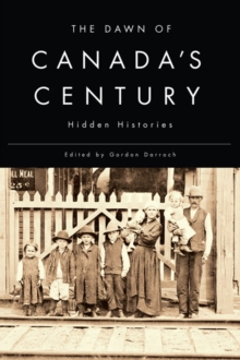 The Dawn of Canada's Century : Hidden Histories, Paperback / softback Book