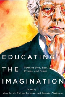 Educating the Imagination : Northrop Frye, Past, Present, and Future, Hardback Book