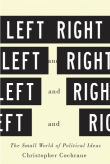 Left and Right : The Small World of Political Ideas, Hardback Book