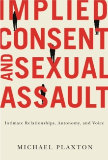 Implied Consent and Sexual Assault : Intimate Relationships, Autonomy, and Voice, Hardback Book