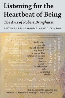 Listening for the Heartbeat of Being : The Arts of Robert Bringhurst, Hardback Book