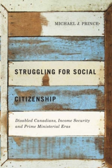 Struggling for Social Citizenship : Disabled Canadians, Income Security, and Prime Ministerial Eras, Paperback / softback Book