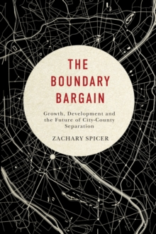 The Boundary Bargain : Growth, Development, and the Future of City-County Separation, Paperback Book