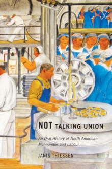 Not Talking Union : An Oral History of North American Mennonites and Labour, Paperback / softback Book