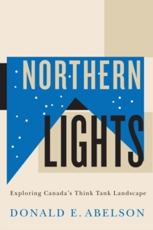 Northern Lights : Exploring Canada's Think Tank Landscape, Paperback / softback Book
