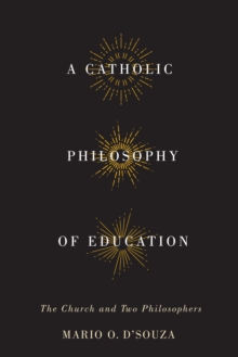 A Catholic Philosophy of Education : The Church and Two Philosophers, Hardback Book