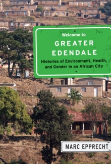Welcome to Greater Edendale : Histories of Environment, Health, and Gender in an African City, Hardback Book