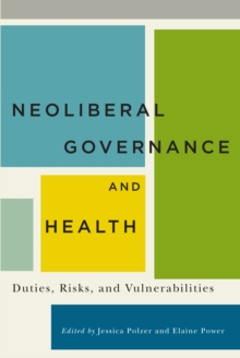 Neoliberal Governance and Health : Duties, Risks, and Vulnerabilities, Hardback Book